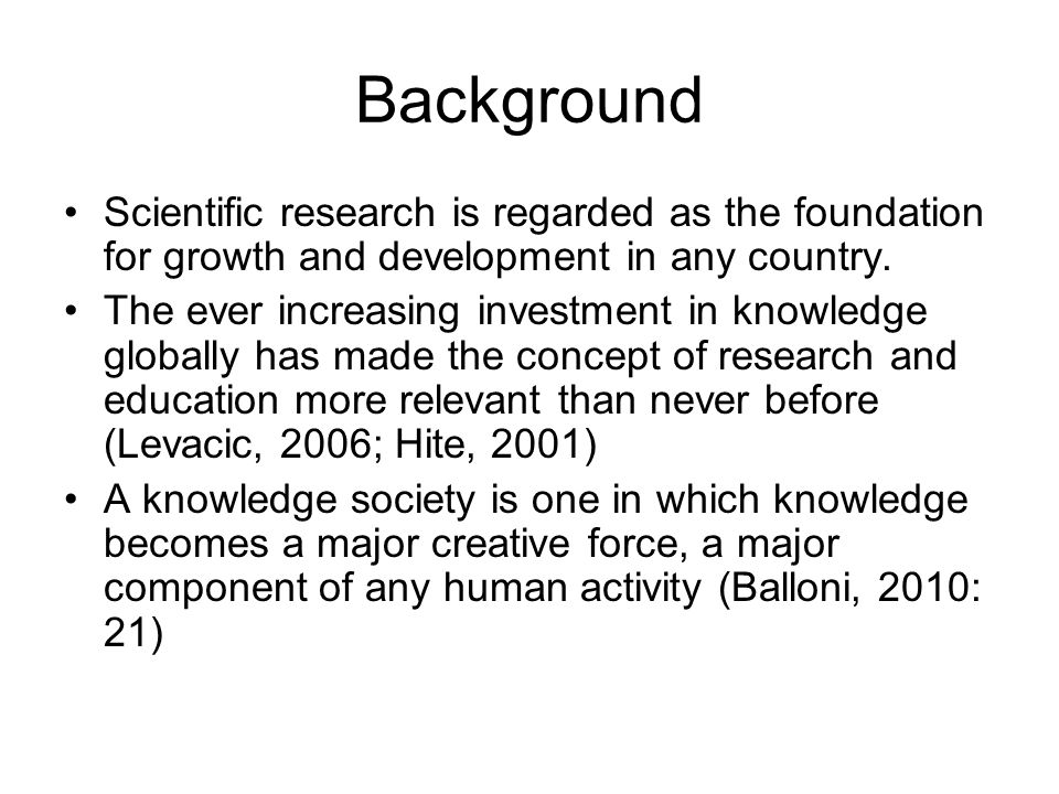 Background Scientific research is regarded as the foundation for growth and development in any country.