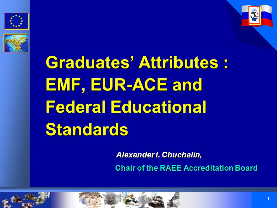 1 Graduates' Attributes : EMF, EUR-ACE and Federal Educational Standards Alexander I.