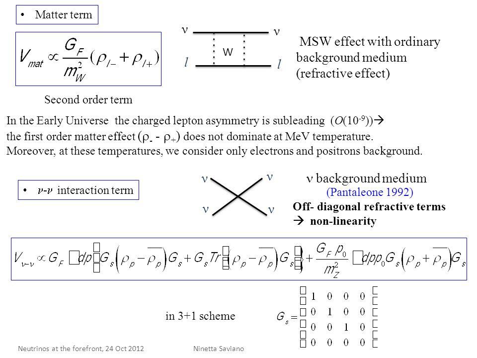 ν ν l l MSW effect with ordinary background medium (refractive effect) In the Early Universe the charged lepton asymmetry is subleading (O(10 -9 ))  the first order matter effect (  - -  + ) does not dominate at MeV temperature.