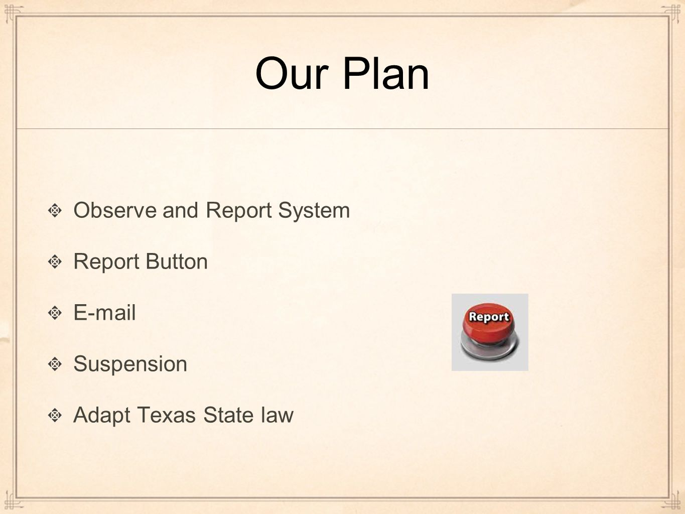 Our Plan Observe and Report System Report Button E-mail Suspension Adapt Texas State law