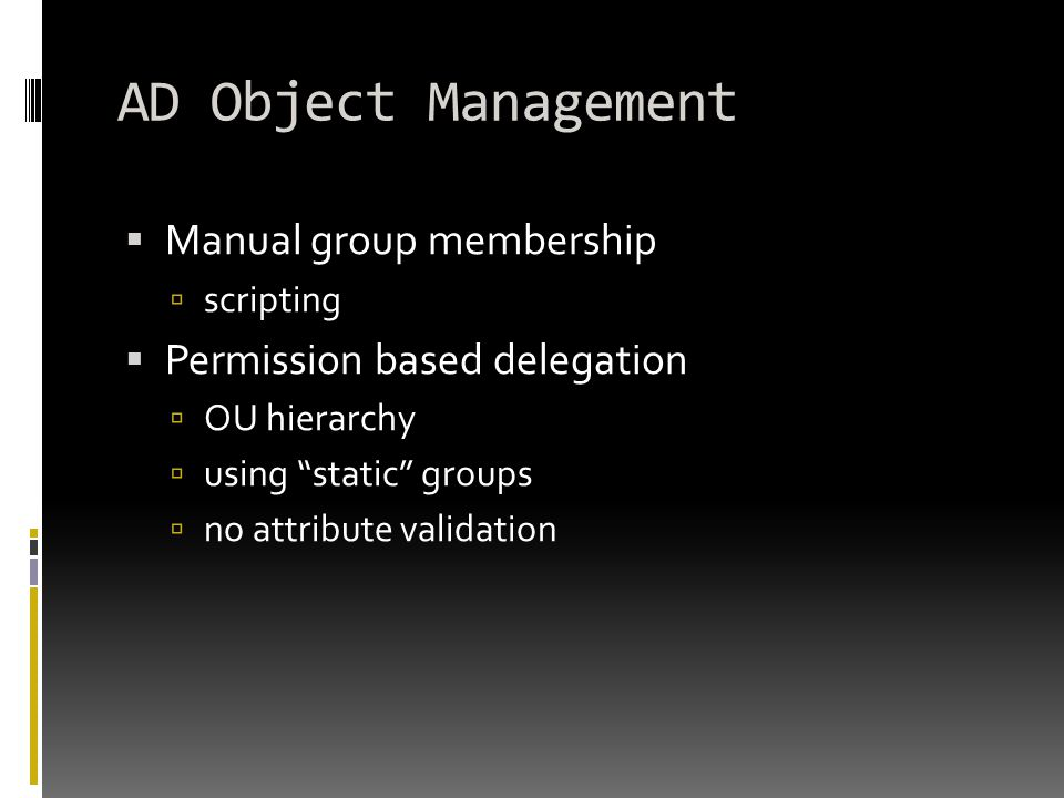 AD Object Management  Manual group membership  scripting  Permission based delegation  OU hierarchy  using static groups  no attribute validation
