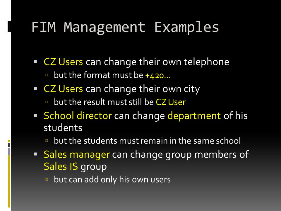 FIM Management Examples  CZ Users can change their own telephone  but the format must be +420...  CZ Users can change their own city  but the resu