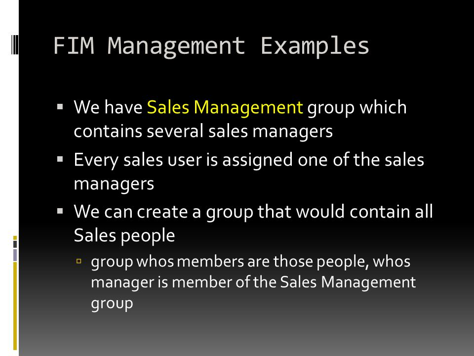 FIM Management Examples  We have Sales Management group which contains several sales managers  Every sales user is assigned one of the sales manager