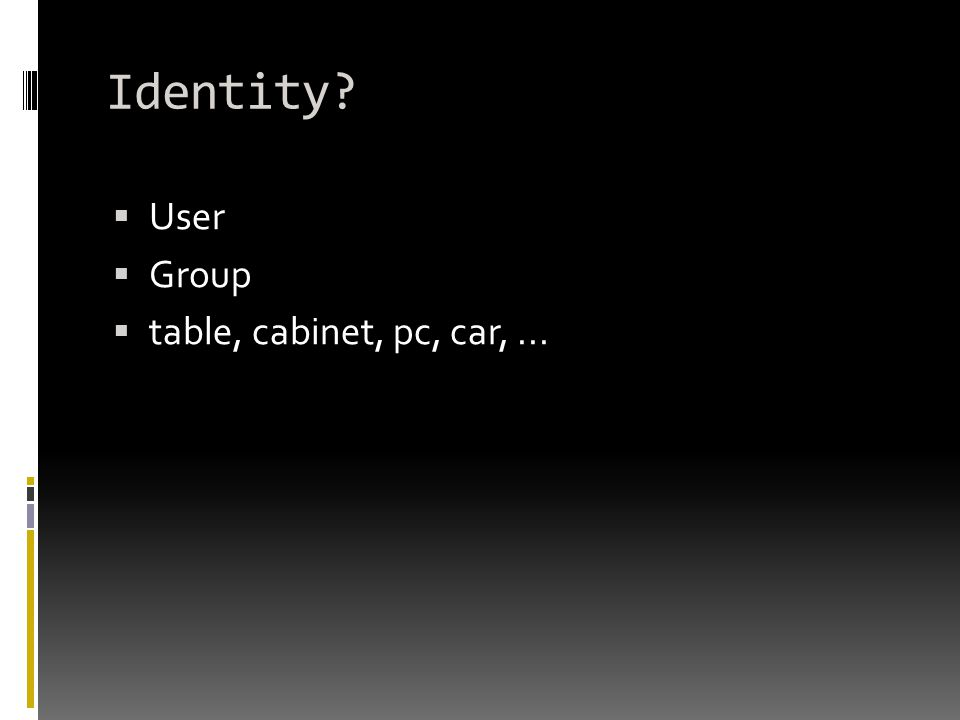 Identity  User  Group  table, cabinet, pc, car,...