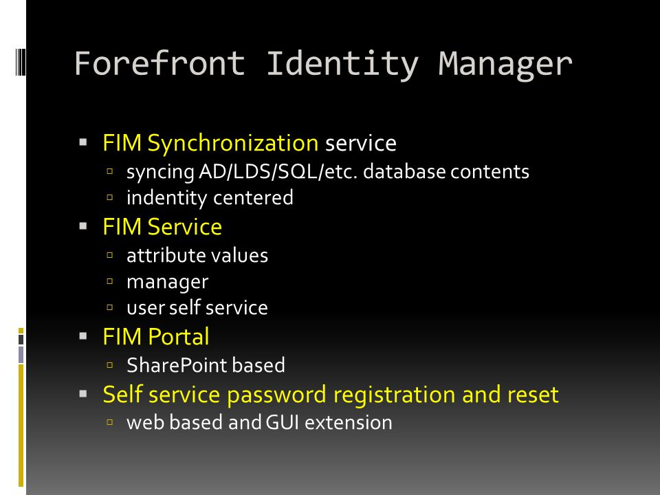 Forefront Identity Manager  FIM Synchronization service  syncing AD/LDS/SQL/etc. database contents  indentity centered  FIM Service  attribute va