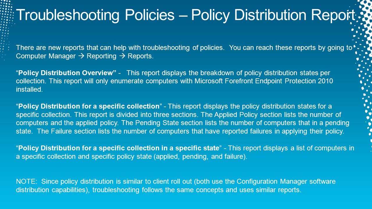 There are new reports that can help with troubleshooting of policies.
