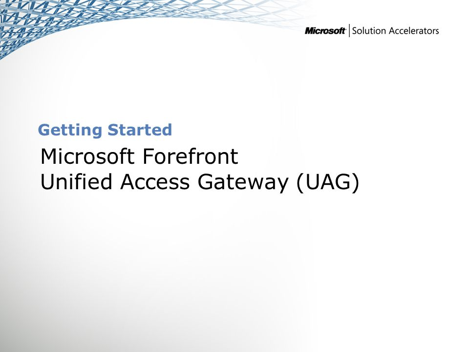 Getting Started Microsoft Forefront Unified Access Gateway (UAG)