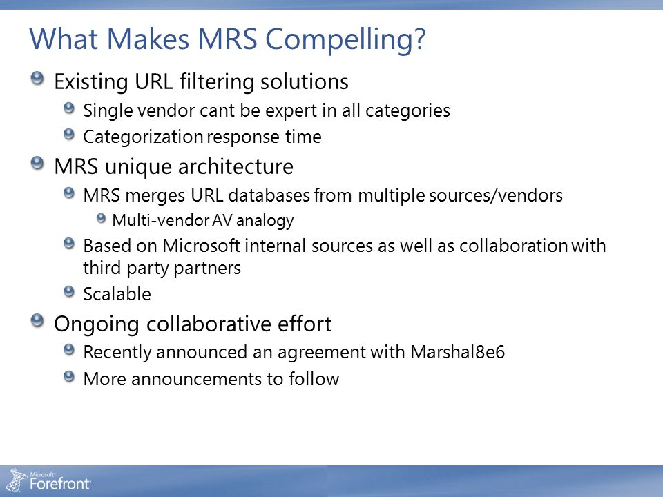 What Makes MRS Compelling? Existing URL filtering solutions Single vendor cant be expert in all categories Categorization response time MRS unique arc