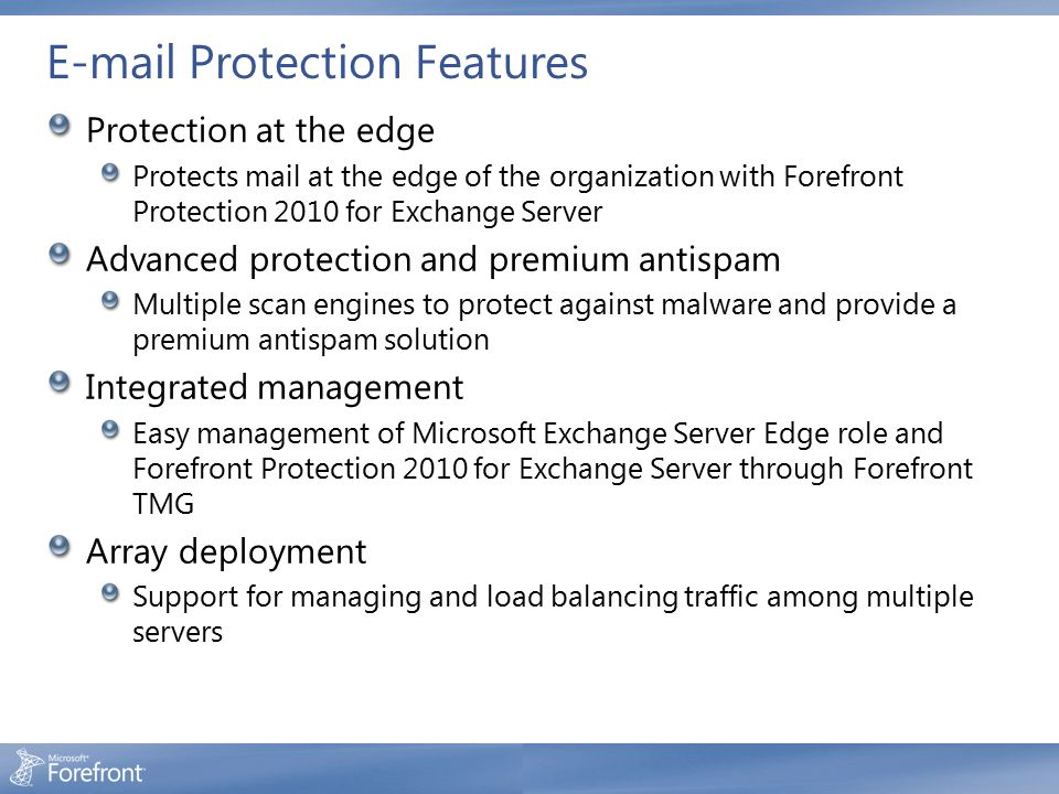 E-mail Protection Features Protection at the edge Protects mail at the edge of the organization with Forefront Protection 2010 for Exchange Server Adv