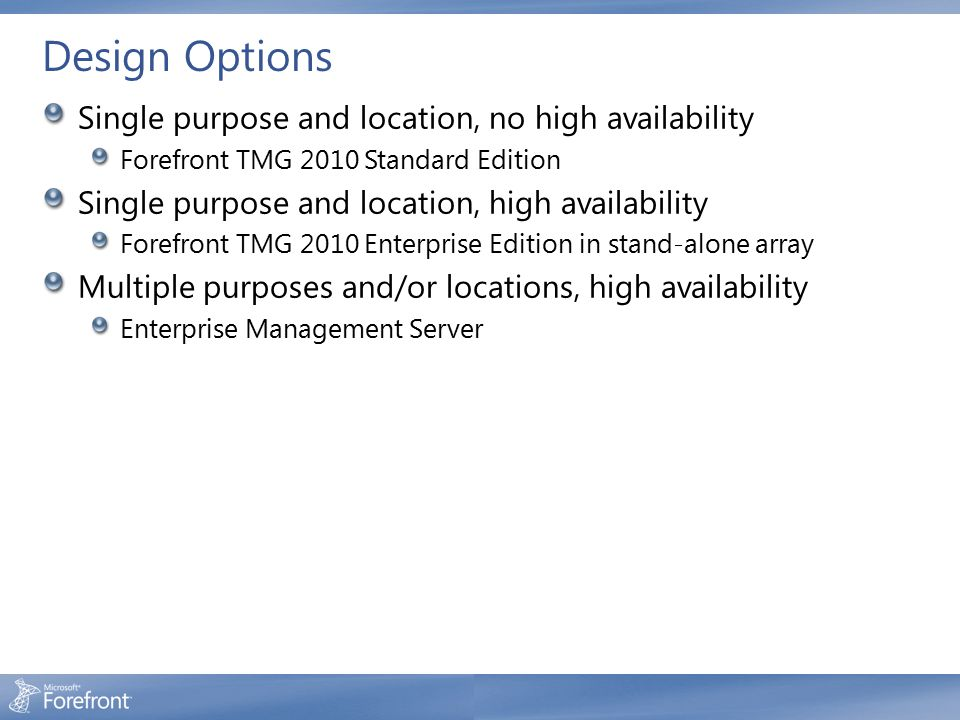 Design Options Single purpose and location, no high availability Forefront TMG 2010 Standard Edition Single purpose and location, high availability Fo