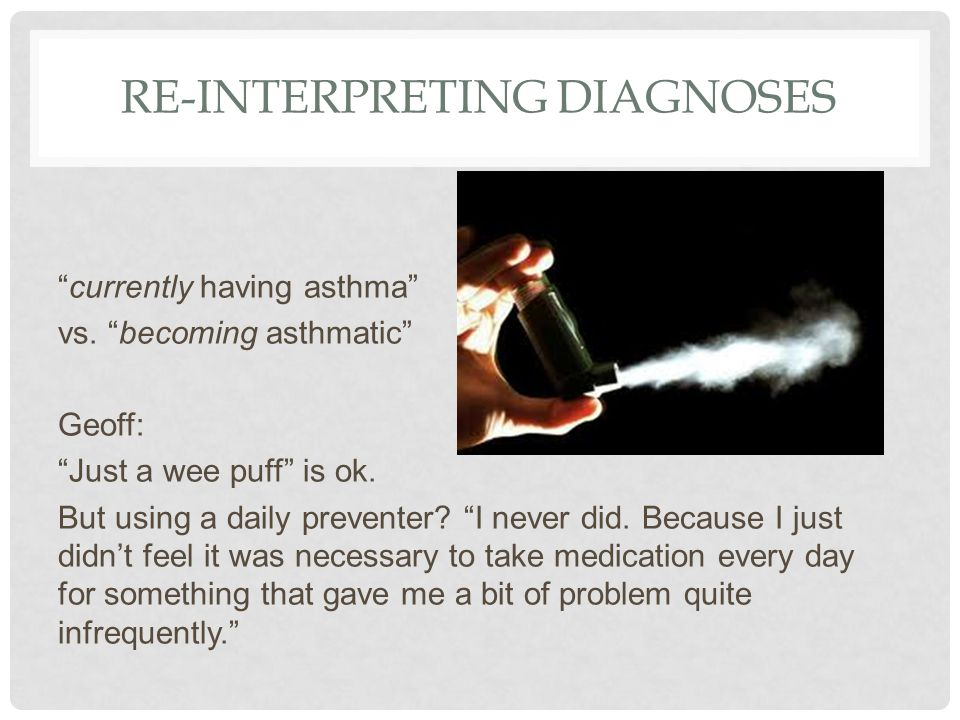 RE-INTERPRETING DIAGNOSES currently having asthma vs.