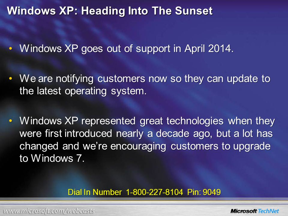 Dial In Number 1-800-227-8104 Pin: 9049 Windows XP: Heading Into The Sunset Windows XP goes out of support in April 2014.Windows XP goes out of suppor