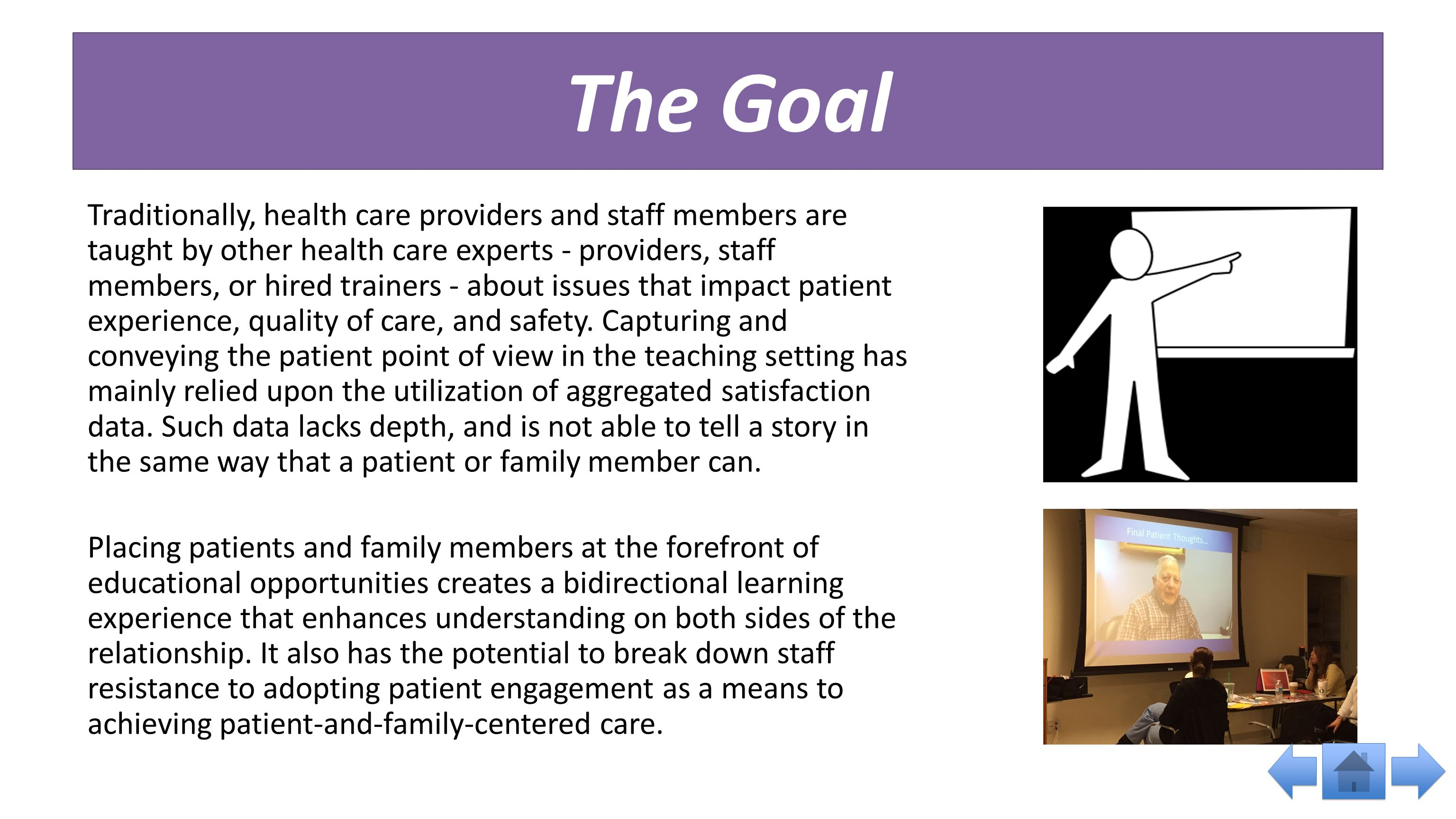 The Goal Traditionally, health care providers and staff members are taught by other health care experts - providers, staff members, or hired trainers - about issues that impact patient experience, quality of care, and safety.