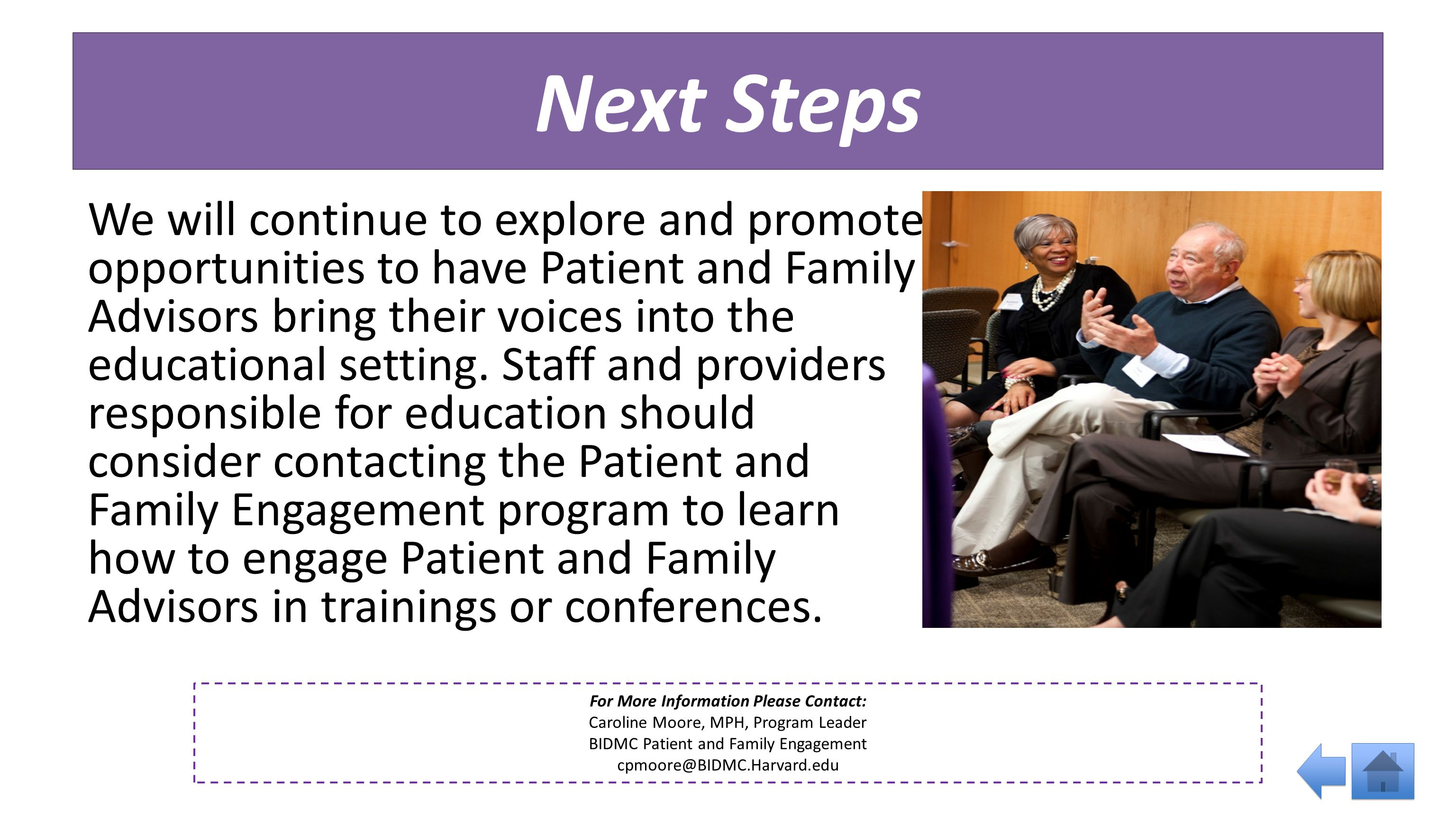 Next Steps We will continue to explore and promote opportunities to have Patient and Family Advisors bring their voices into the educational setting.