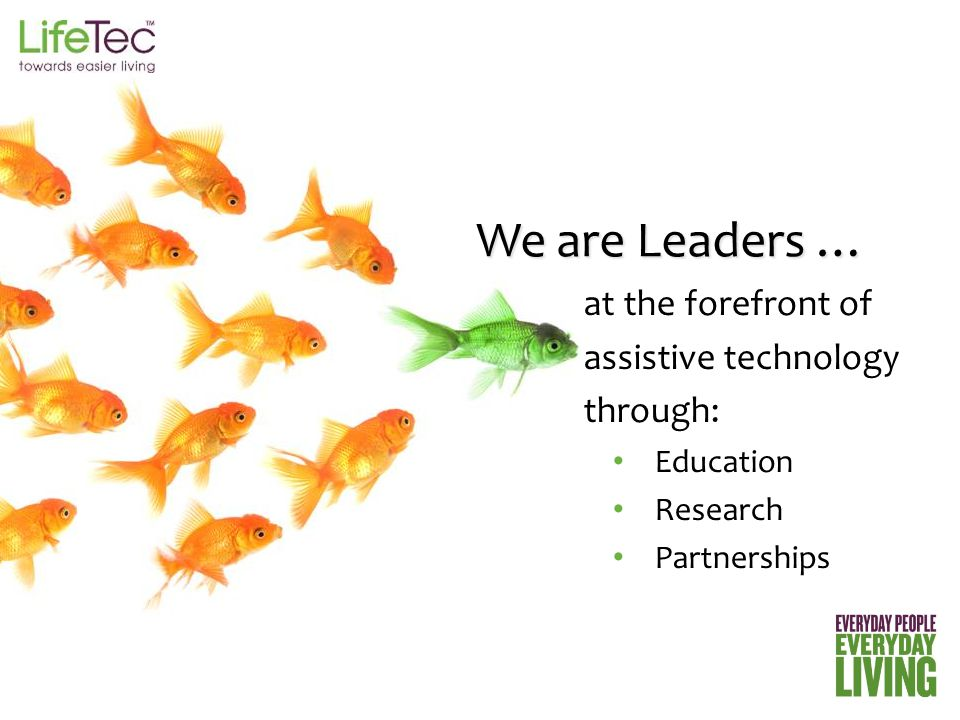at the forefront of assistive technology through: Education Research Partnerships We are Leaders …