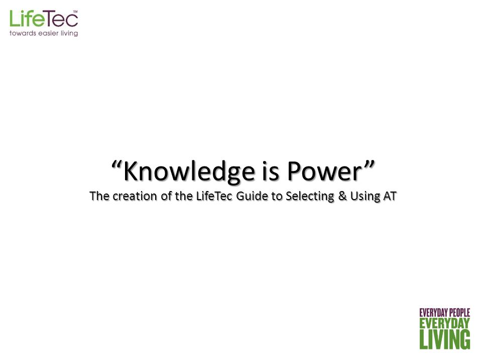 Knowledge is Power The creation of the LifeTec Guide to Selecting & Using AT