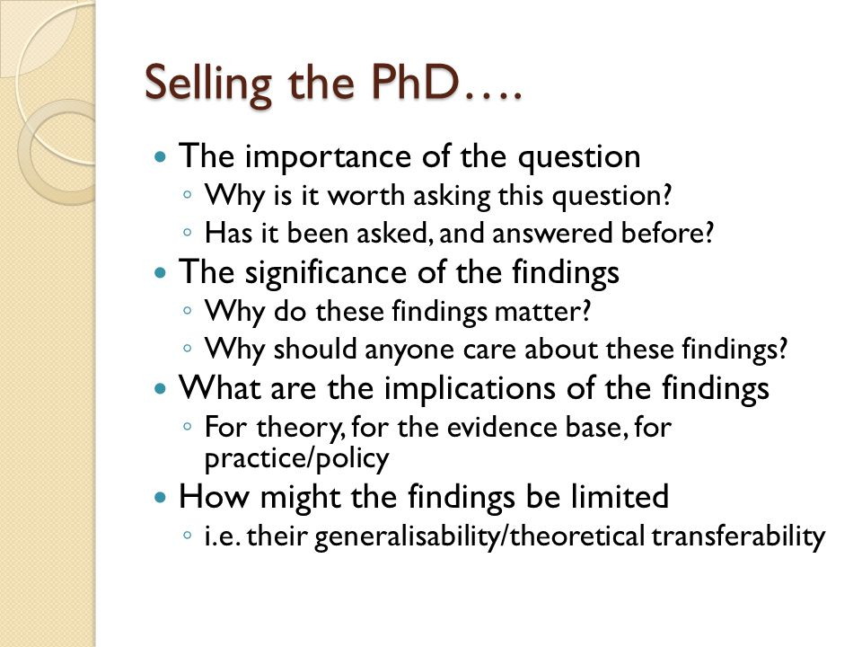 Selling the PhD…. The importance of the question ◦ Why is it worth asking this question.