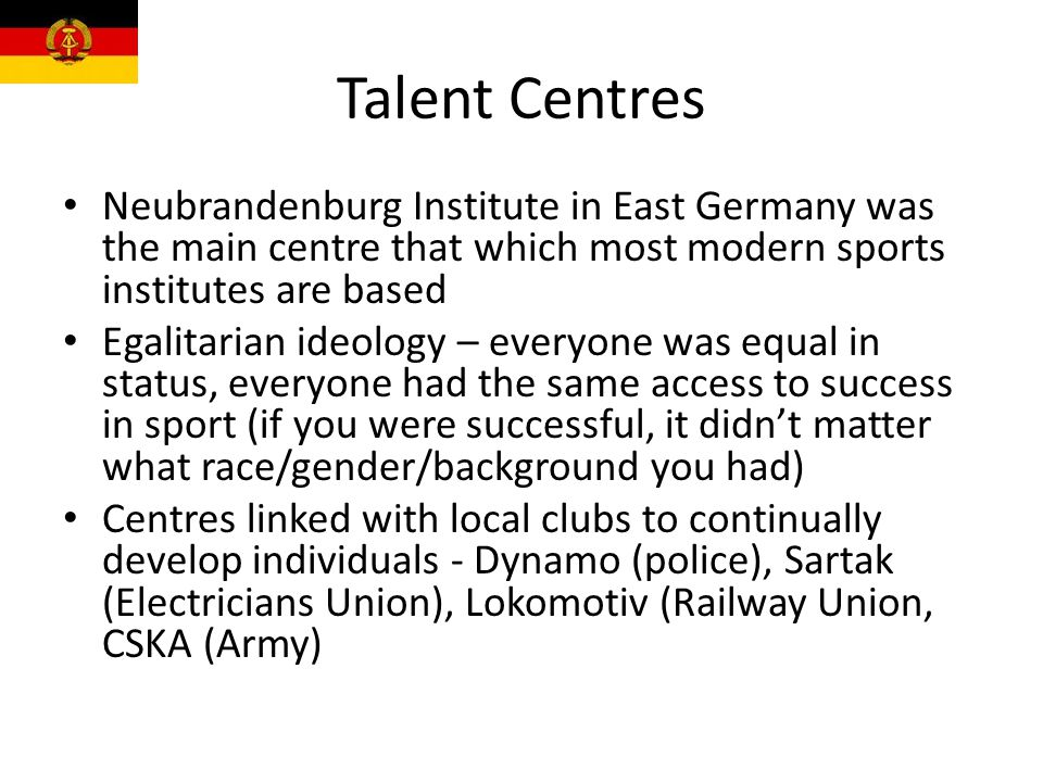 Talent Centres Neubrandenburg Institute in East Germany was the main centre that which most modern sports institutes are based Egalitarian ideology –