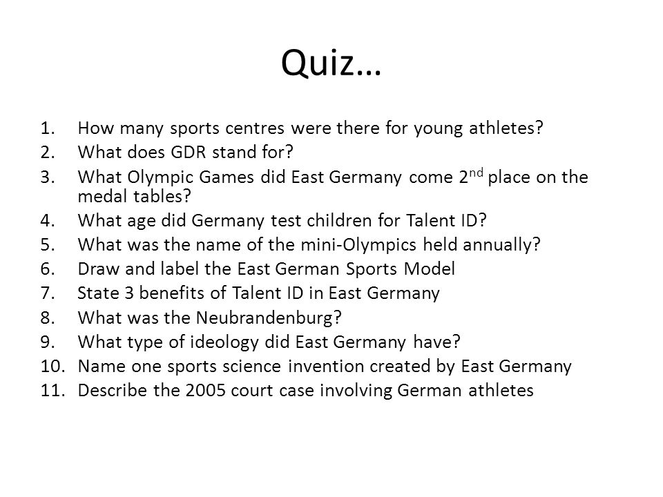 Quiz… 1.How many sports centres were there for young athletes? 2.What does GDR stand for? 3.What Olympic Games did East Germany come 2 nd place on the