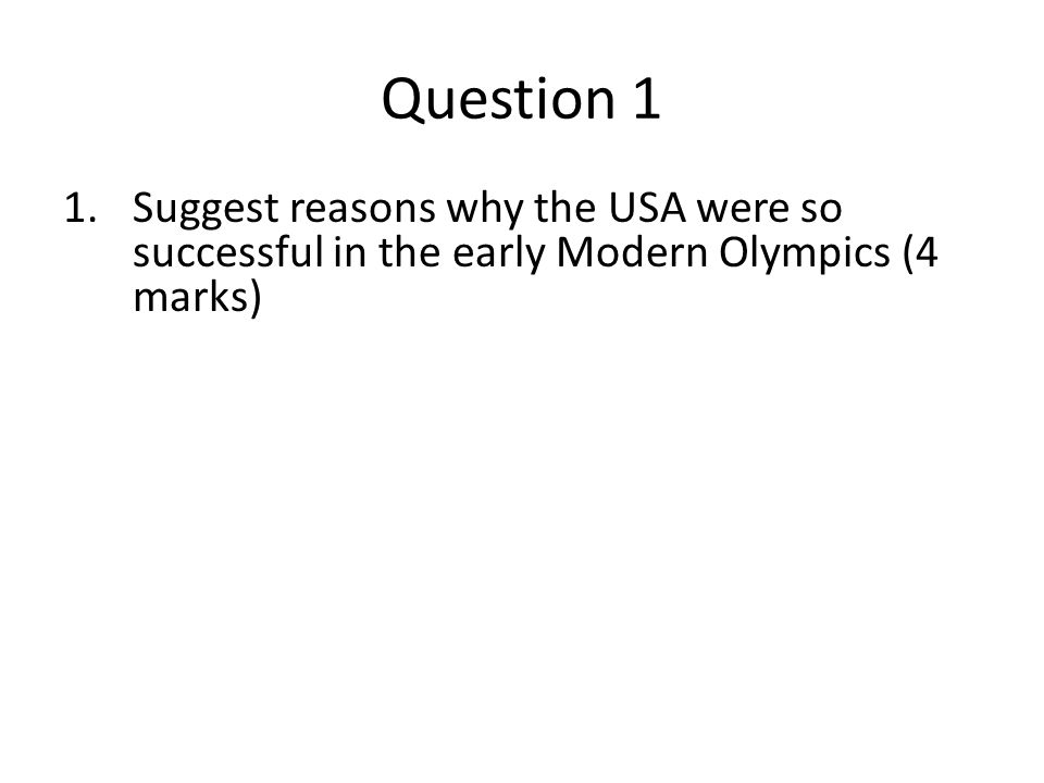 Question 1 1.Suggest reasons why the USA were so successful in the early Modern Olympics (4 marks)
