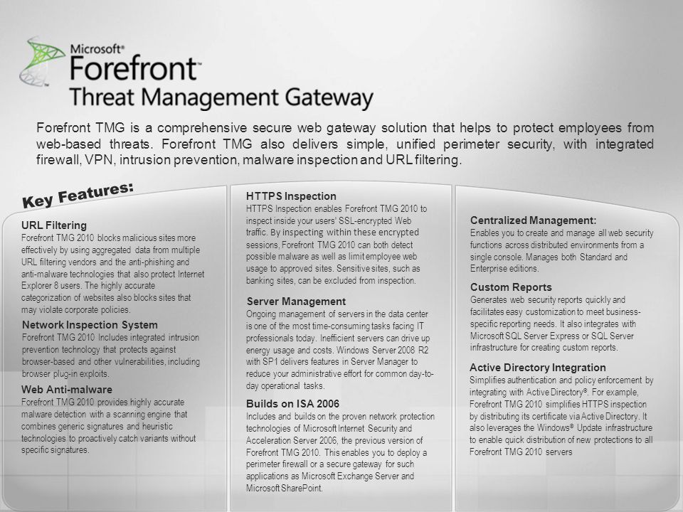 Forefront TMG is a comprehensive secure web gateway solution that helps to protect employees from web-based threats.