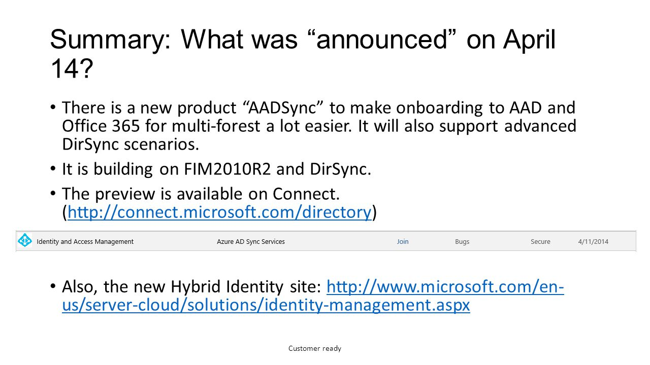 Customer ready Agenda Introducing The Hybrid Enterprise and Microsoft Azure Active Directory Sync Services (AADSync) Demo – What is technically happening under the covers.