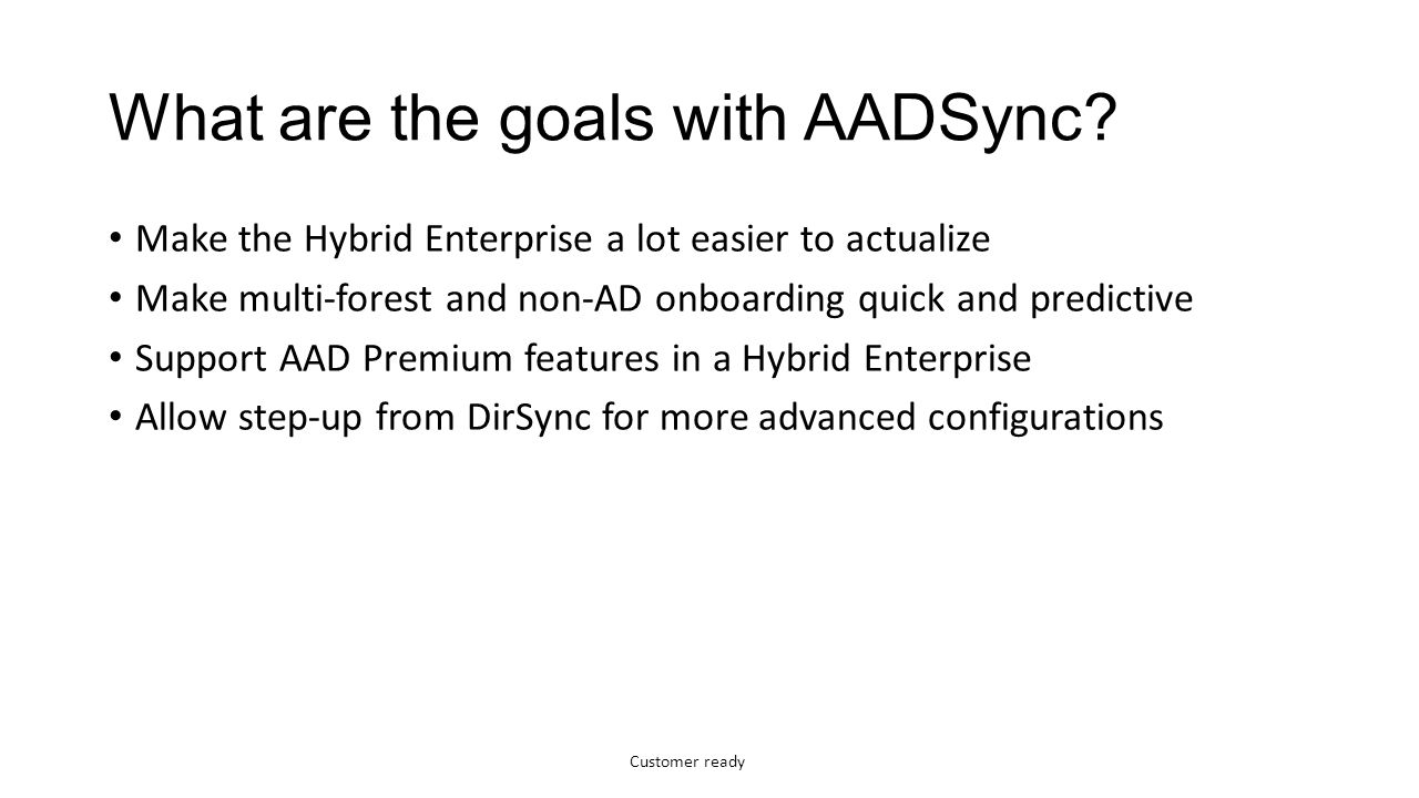 Customer ready AADSync vs FIM It will still be supported to use FIM for onboarding to AAD.