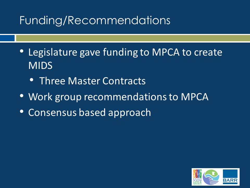 Legislature gave funding to MPCA to create MIDS Three Master Contracts Work group recommendations to MPCA Consensus based approach Funding/Recommendations