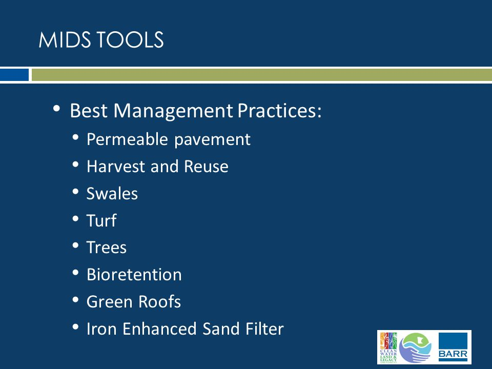 Best Management Practices: Permeable pavement Harvest and Reuse Swales Turf Trees Bioretention Green Roofs Iron Enhanced Sand Filter MIDS TOOLS