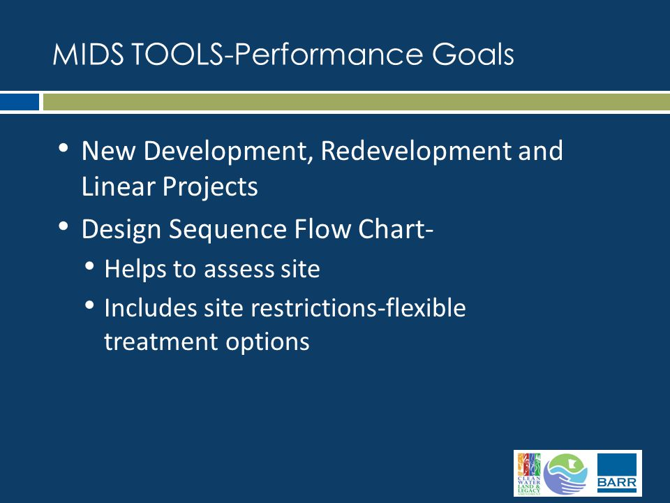 New Development, Redevelopment and Linear Projects Design Sequence Flow Chart- Helps to assess site Includes site restrictions-flexible treatment options MIDS TOOLS-Performance Goals