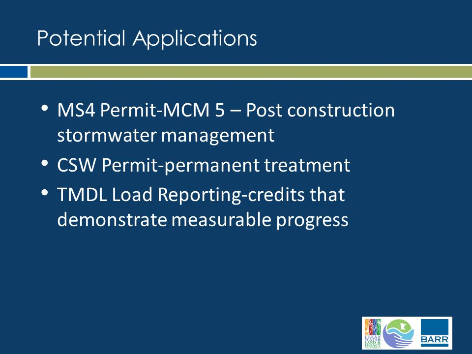MS4 Permit-MCM 5 – Post construction stormwater management CSW Permit-permanent treatment TMDL Load Reporting-credits that demonstrate measurable progress Potential Applications