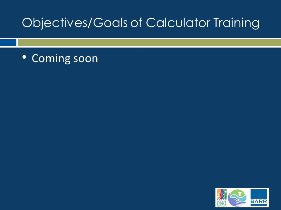 Coming soon Objectives/Goals of Calculator Training