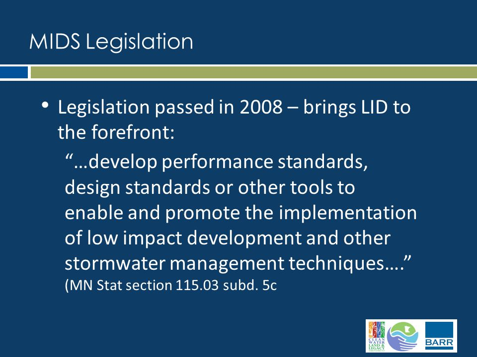 Legislation passed in 2008 – brings LID to the forefront: …develop performance standards, design standards or other tools to enable and promote the implementation of low impact development and other stormwater management techniques…. (MN Stat section 115.03 subd.
