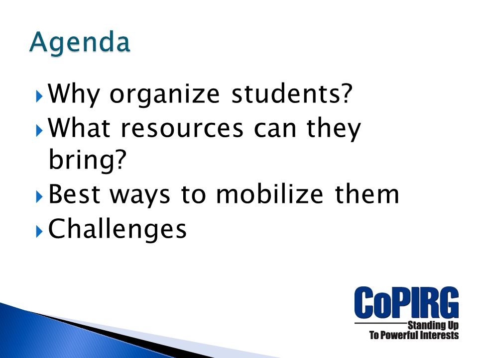  Why organize students  What resources can they bring  Best ways to mobilize them  Challenges