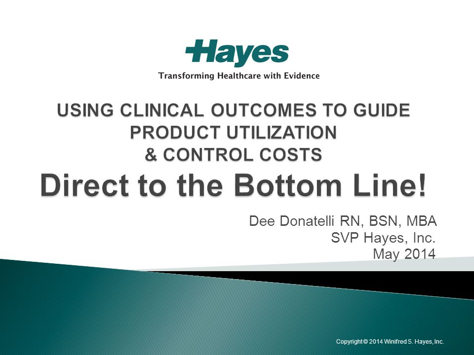 Dee Donatelli RN, BSN, MBA SVP Hayes, Inc. May 2014 Copyright © 2014 Winifred S. Hayes, Inc.