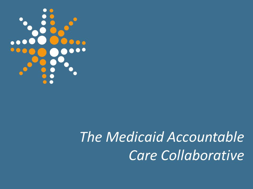 15 The Medicaid Accountable Care Collaborative