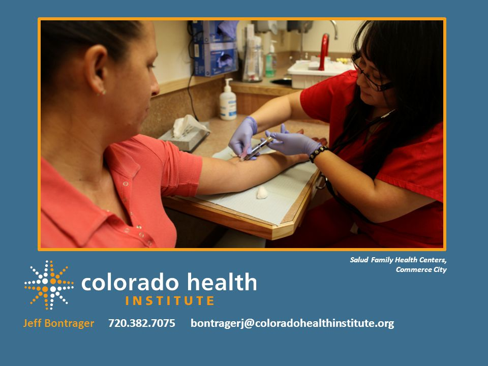 30 Jeff Bontrager 720.382.7075 bontragerj@coloradohealthinstitute.org Salud Family Health Centers, Commerce City