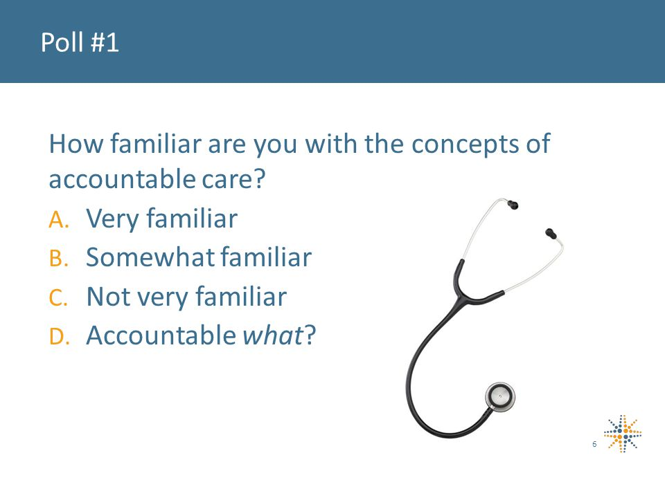 How familiar are you with the concepts of accountable care.