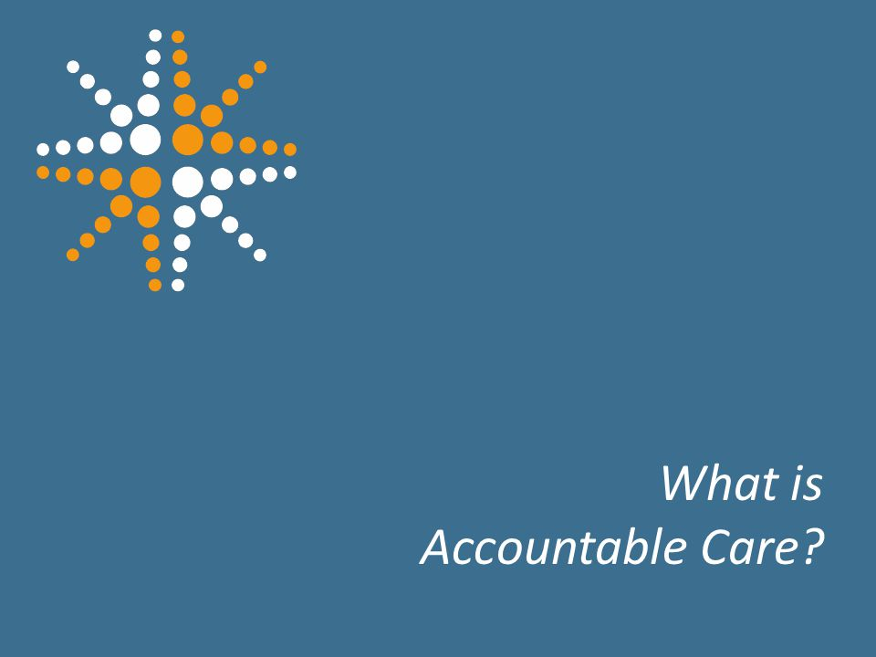 9 What is Accountable Care