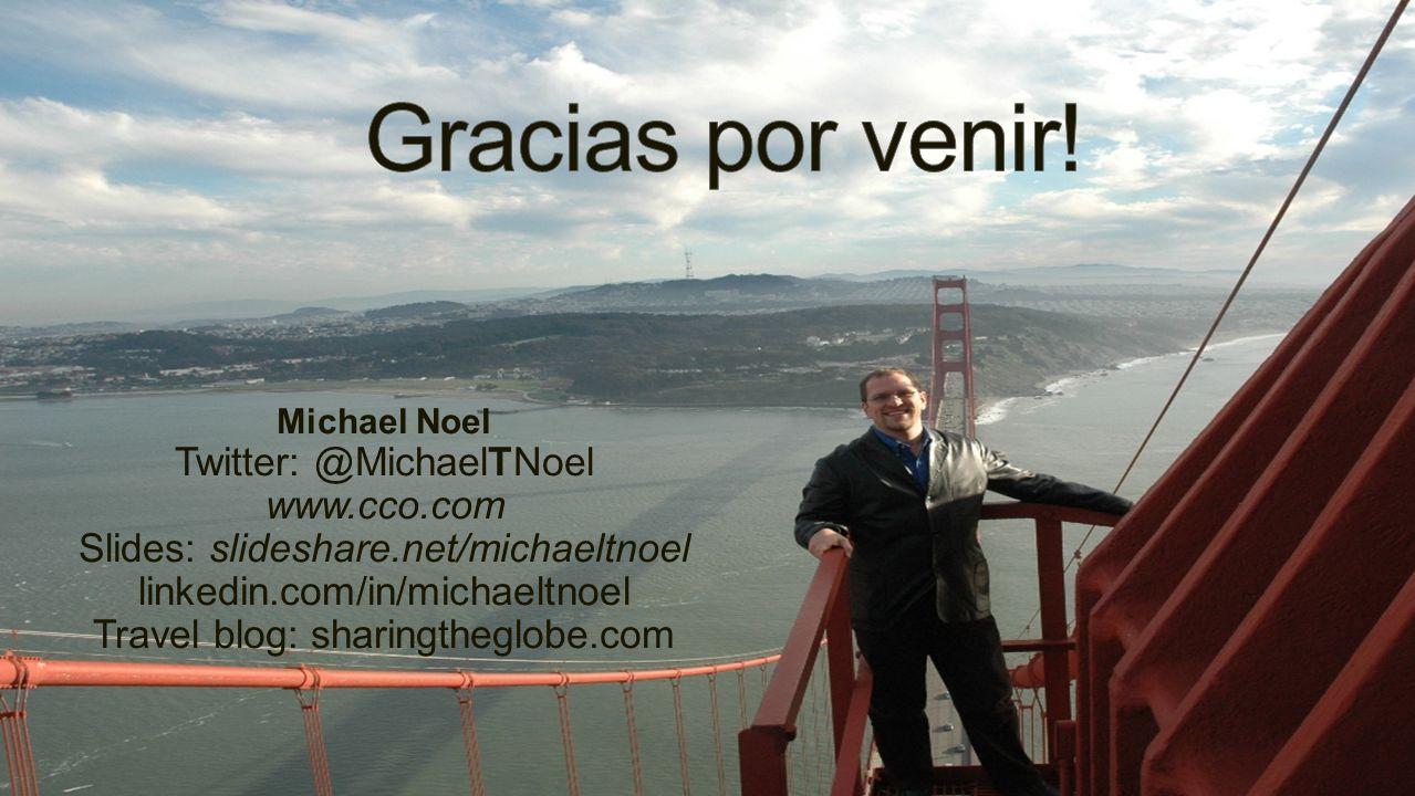 Michael Noel Twitter: @MichaelTNoel www.cco.com Slides: slideshare.net/michaeltnoel linkedin.com/in/michaeltnoel Travel blog: sharingtheglobe.com