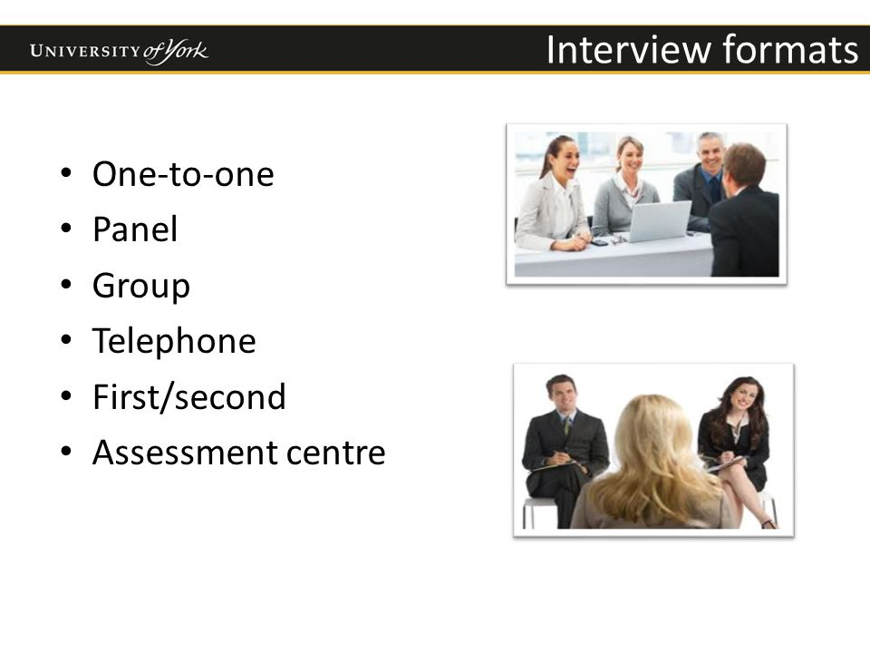 One-to-one Panel Group Telephone First/second Assessment centre Interview formats