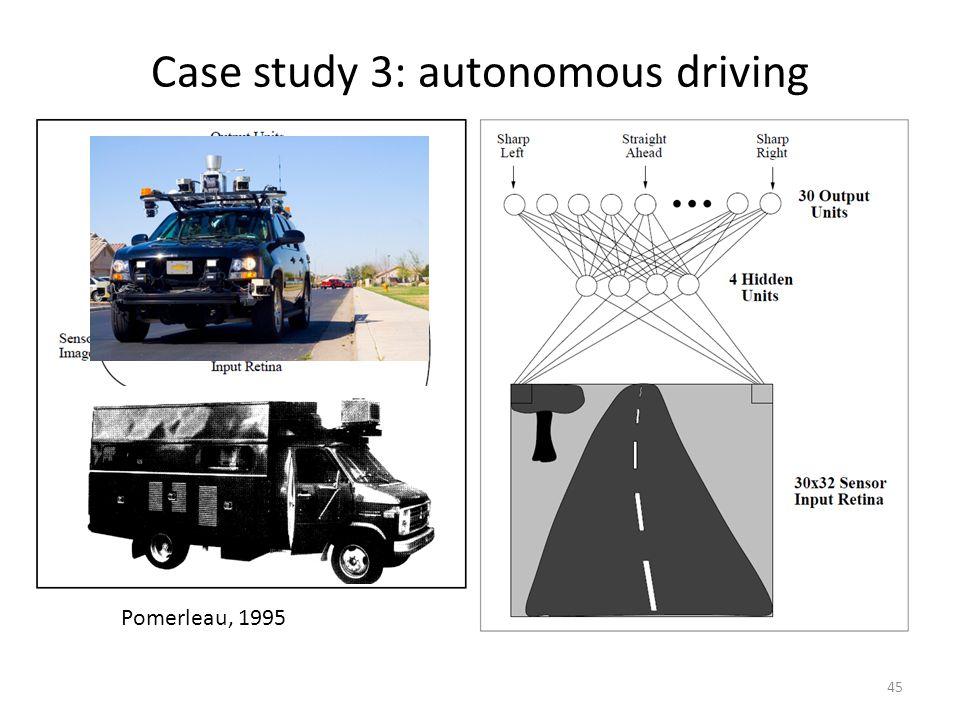 Case study 3: autonomous driving 45 Pomerleau, 1995