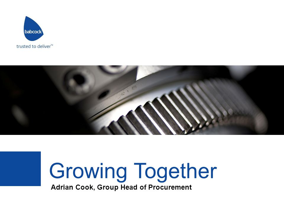 www.babcockinternational.com Agenda  Introduction  Our business  Babcock Procurement Programme  What we look for in our suppliers  Closing remarks Group Procurement and Supply Growing together