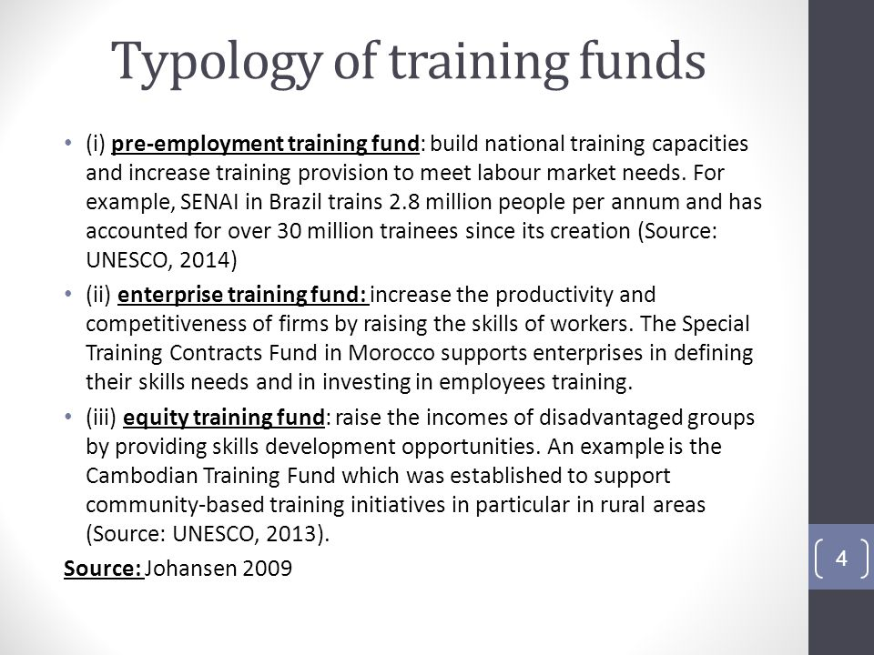 Typology of training funds (i) pre-employment training fund: build national training capacities and increase training provision to meet labour market needs.