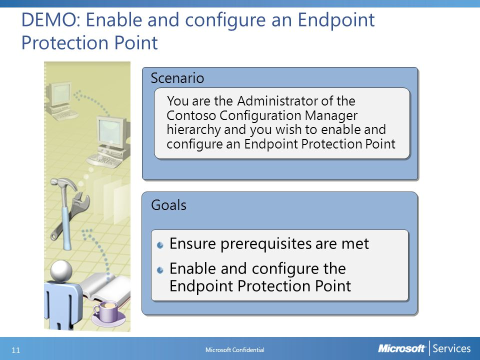 DEMO: Enable and configure an Endpoint Protection Point Goals Scenario Ensure prerequisites are met Enable and configure the Endpoint Protection Point