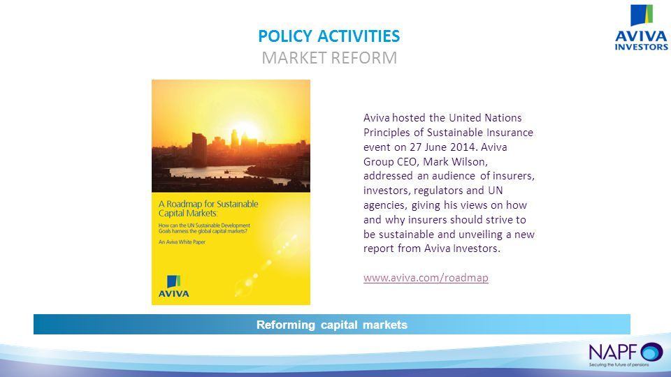 POLICY ACTIVITIES MARKET REFORM Aviva hosted the United Nations Principles of Sustainable Insurance event on 27 June 2014.