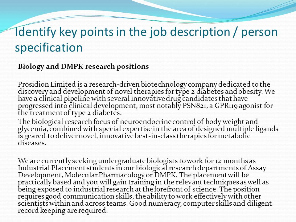 Identify key points in the job description / person specification Biology and DMPK research positions Prosidion Limited is a research-driven biotechnology company dedicated to the discovery and development of novel therapies for type 2 diabetes and obesity.