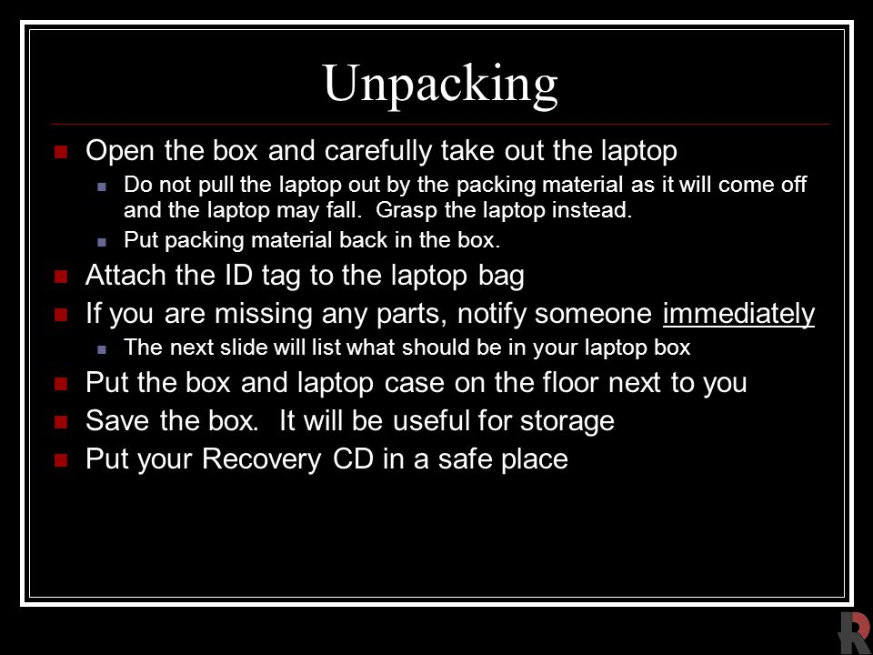 Unpacking Open the box and carefully take out the laptop Do not pull the laptop out by the packing material as it will come off and the laptop may fall.