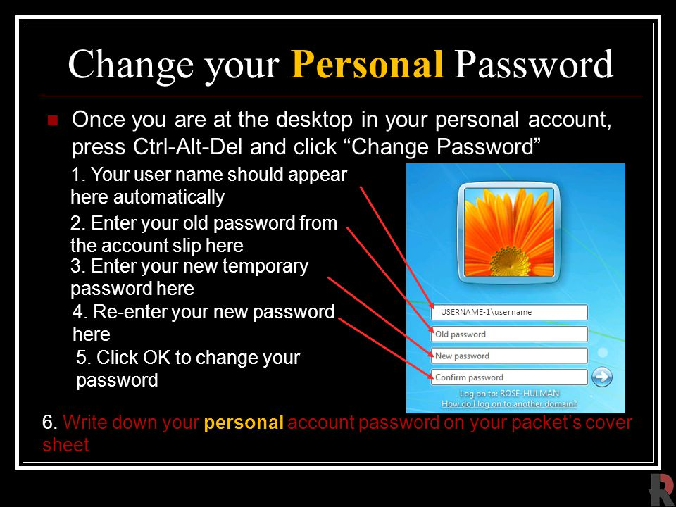 Change your Personal Password Once you are at the desktop in your personal account, press Ctrl-Alt-Del and click Change Password 2.