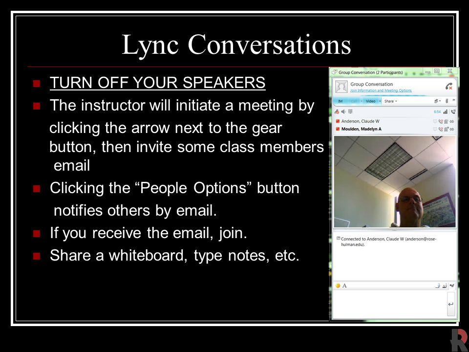 Lync Conversations TURN OFF YOUR SPEAKERS The instructor will initiate a meeting by clicking the arrow next to the gear button, then invite some class members by email Clicking the People Options button notifies others by email.